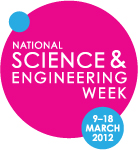National Science and Engineering Week 9th to 18th March 2012